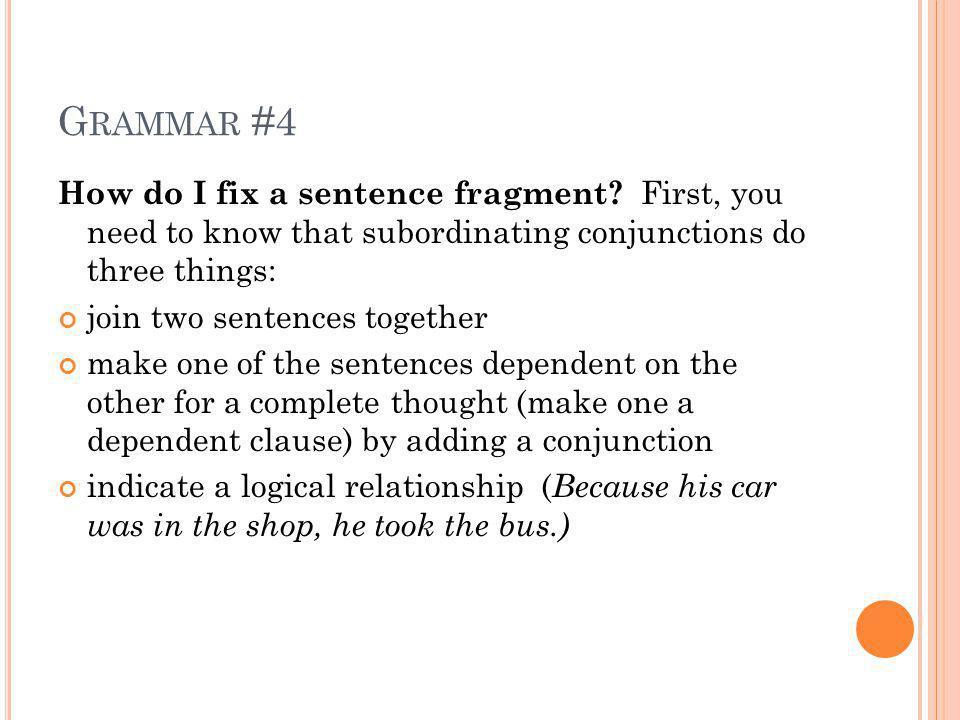 G RAMMAR #4 How do I fix a sentence fragment.