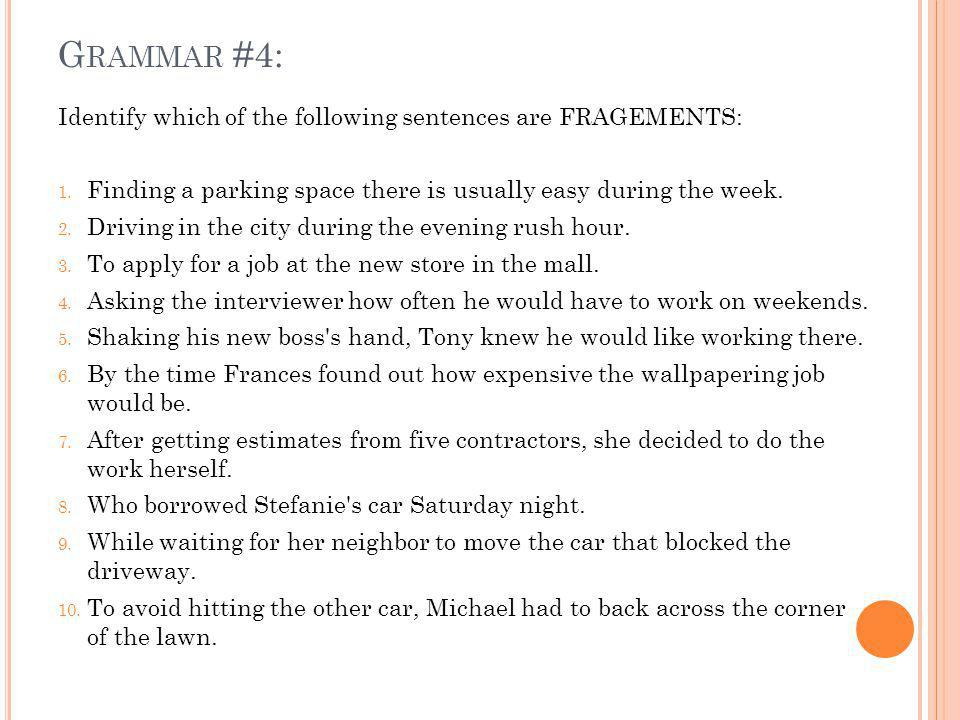 G RAMMAR #4: Identify which of the following sentences are FRAGEMENTS: 1.
