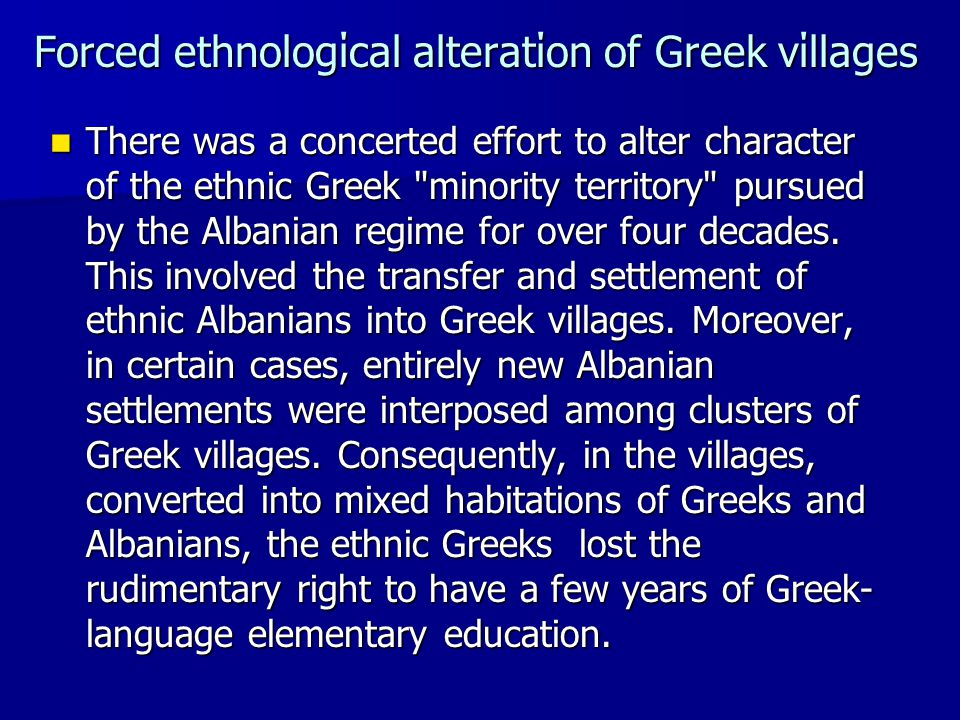 Forced ethnologίcal alteratίon of Greek vίllages There was a concerted effort to alter character of the ethnic Greek