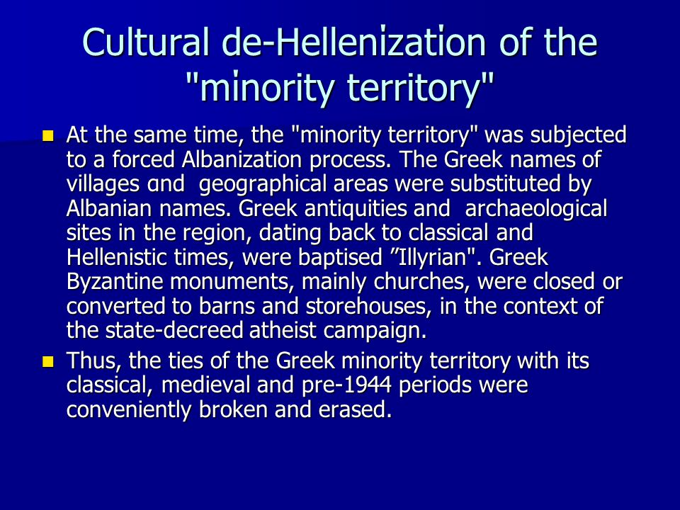 Cυltural de-Hellenίzatίon of the mίnority territory At the same time, the minority territory was subjected to a forced Albanization process.