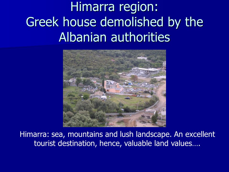 Himarra region: Greek house demolished by the Albanian authorities Himarra: sea, mountains and lush landscape. An excellent tourist destination, hence