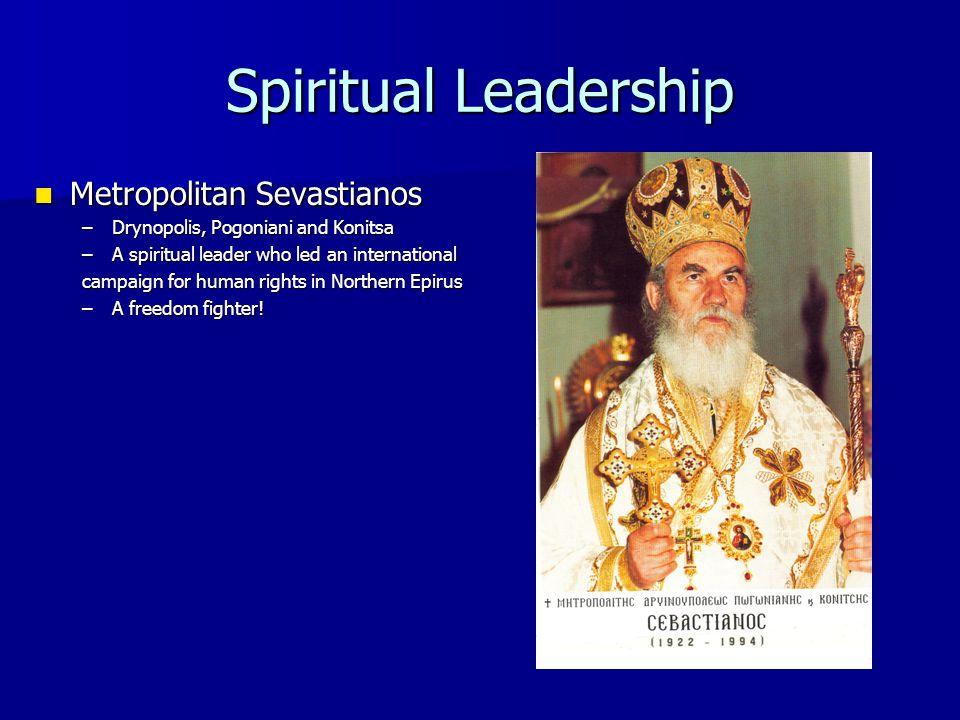 Spiritual Leadership Metropolitan Sevastianos Metropolitan Sevastianos –Drynopolis, Pogoniani and Konitsa –A spiritual leader who led an international campaign for human rights in Northern Epirus –A freedom fighter!