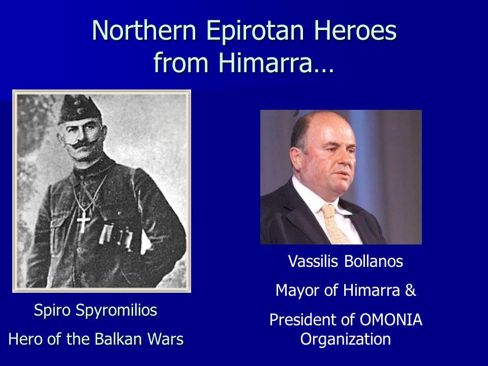 Northern Epirotan Heroes from Himarra… Spyromilios Spyromilios Spiro Spyromilios Hero of the Balkan Wars Vassilis Bollanos Mayor of Himarra & President of OMONIA Organization
