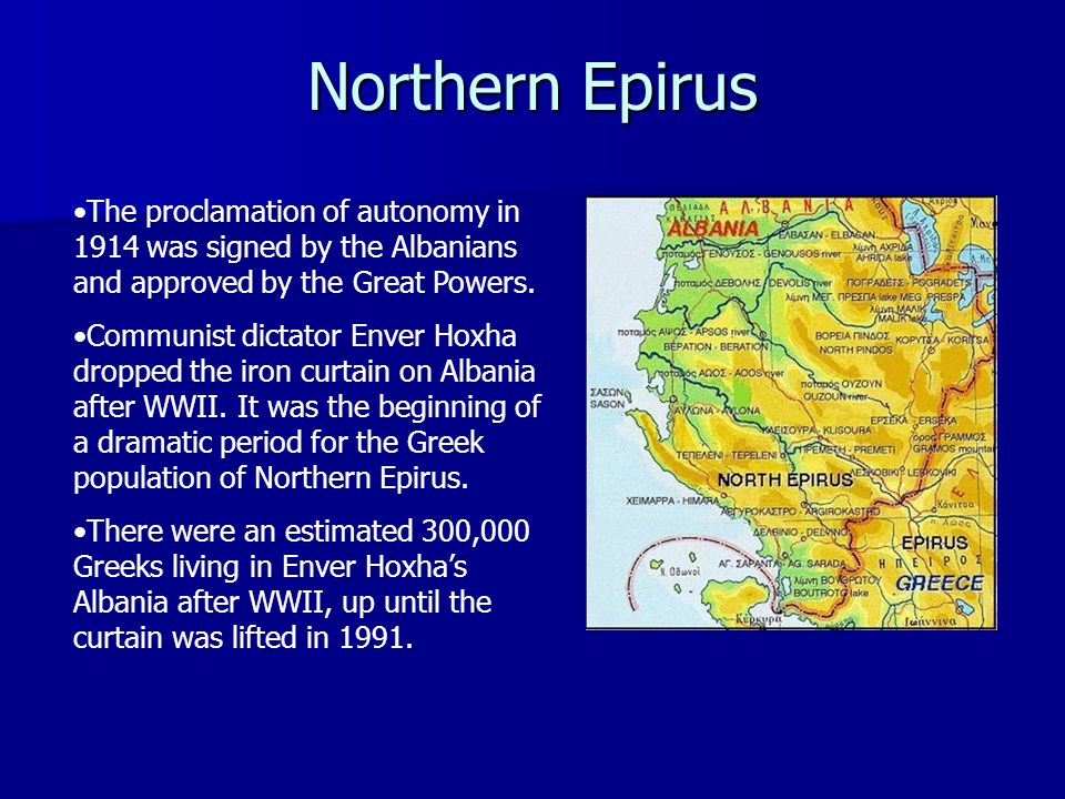 Northern Epirus The proclamation of autonomy in 1914 was signed by the Albanians and approved by the Great Powers. Communist dictator Enver Hoxha drop