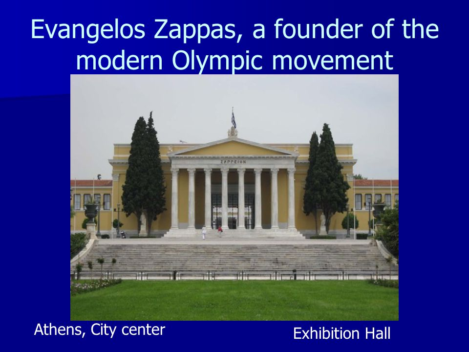 Evangelos Zappas, a founder of the modern Olympic movement Athens, City center Exhibition Hall