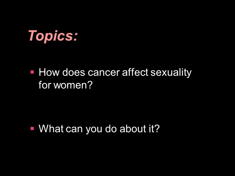 How does cancer affect sexuality for women? What can you do about it? Topics: