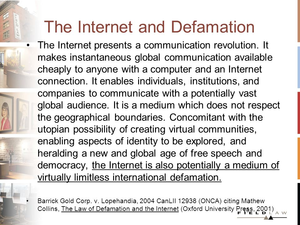 10 The Internet and Defamation The Internet presents a communication revolution. It makes instantaneous global communication available cheaply to anyo