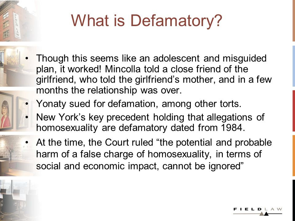 What is Defamatory? Though this seems like an adolescent and misguided plan, it worked! Mincolla told a close friend of the girlfriend, who told the g