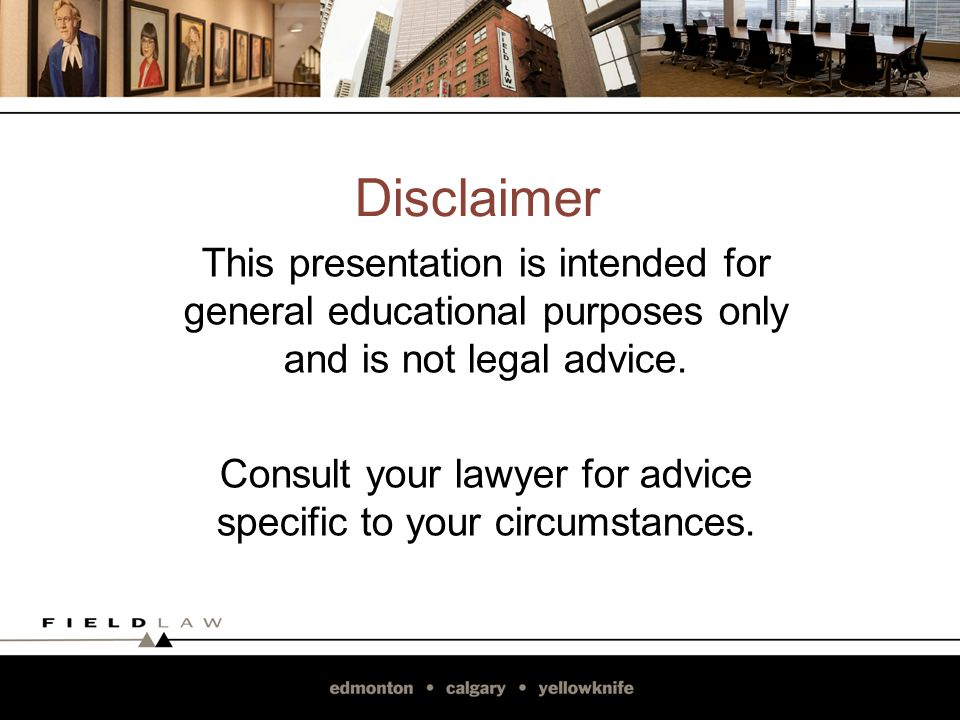 Disclaimer This presentation is intended for general educational purposes only and is not legal advice.
