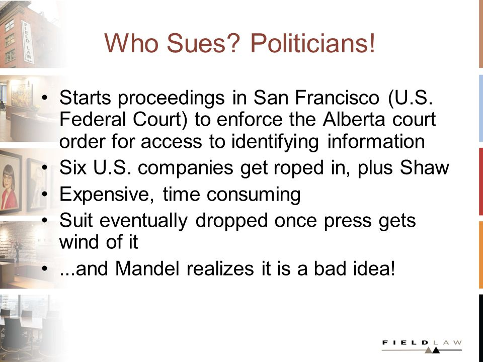 Who Sues? Politicians! Starts proceedings in San Francisco (U.S. Federal Court) to enforce the Alberta court order for access to identifying informati