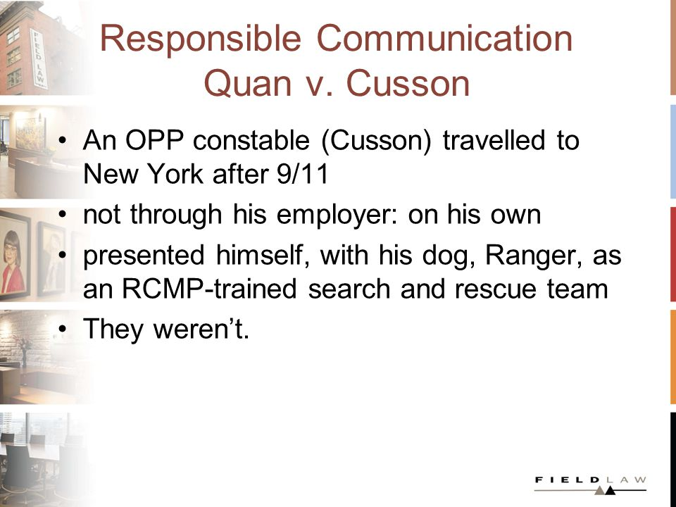 Responsible Communication Quan v. Cusson An OPP constable (Cusson) travelled to New York after 9/11 not through his employer: on his own presented him