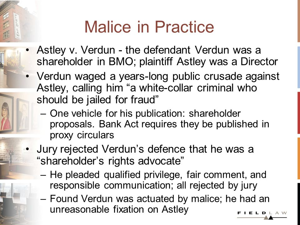 Malice in Practice Astley v. Verdun - the defendant Verdun was a shareholder in BMO; plaintiff Astley was a Director Verdun waged a years-long public