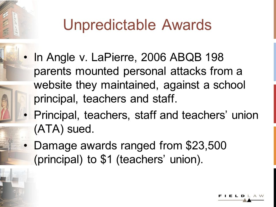Unpredictable Awards In Angle v. LaPierre, 2006 ABQB 198 parents mounted personal attacks from a website they maintained, against a school principal,