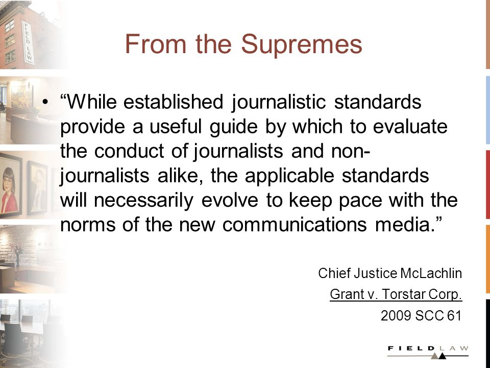 From the Supremes While established journalistic standards provide a useful guide by which to evaluate the conduct of journalists and non- journalists