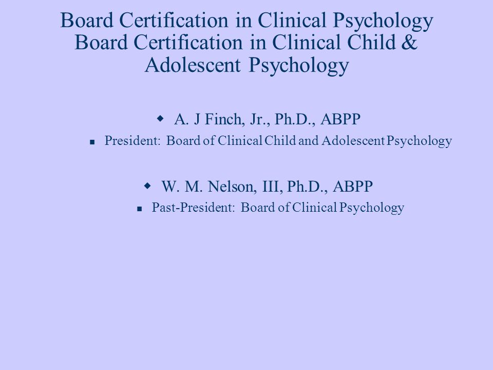 Board Certification in Clinical Psychology Board Certification in Clinical Child & Adolescent Psychology A.