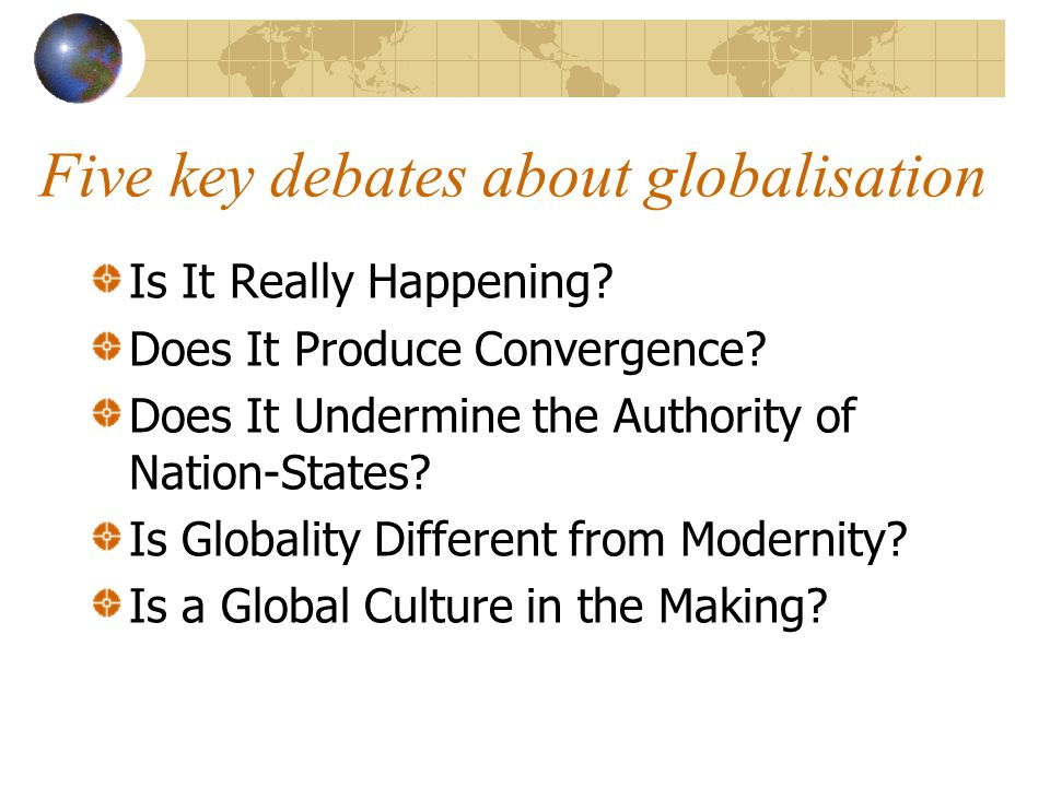 Five key debates about globalisation Is It Really Happening.