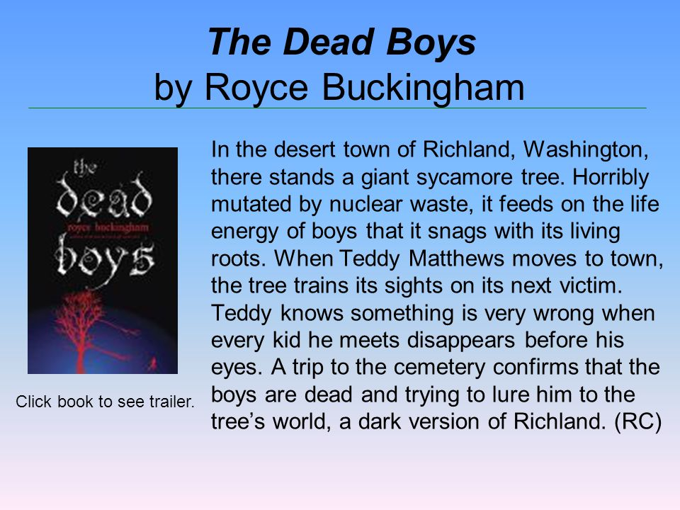 The Dead Boys by Royce Buckingham In the desert town of Richland, Washington, there stands a giant sycamore tree.
