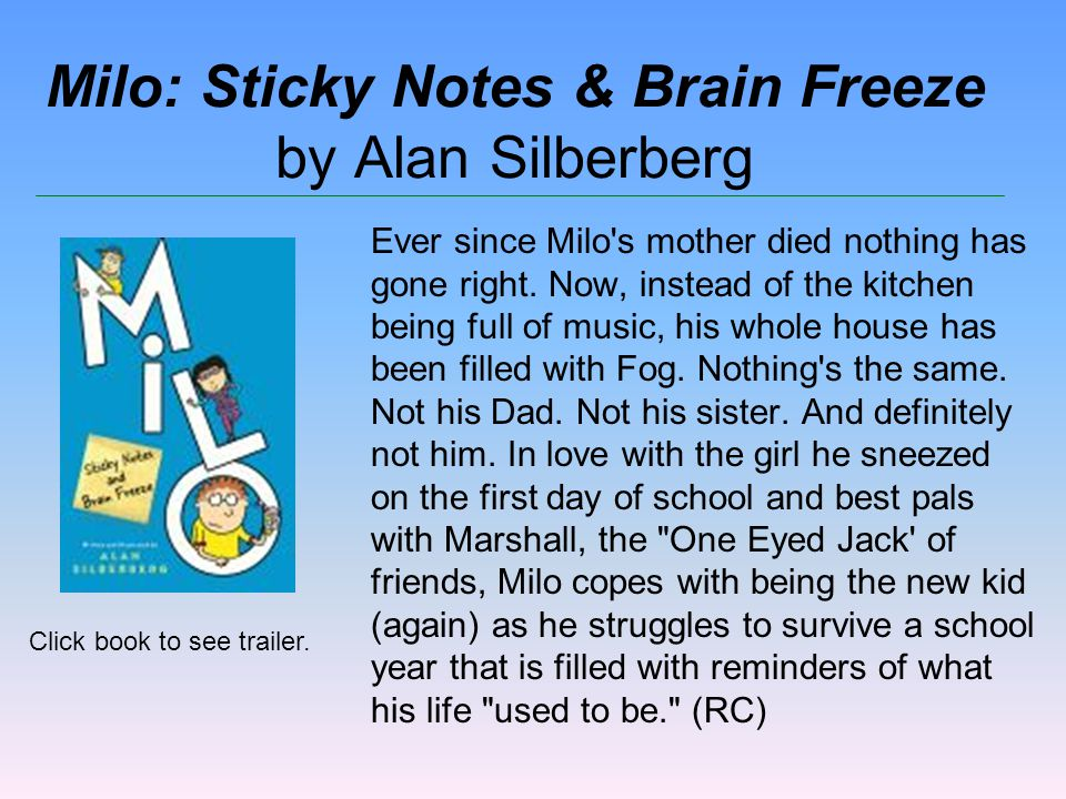Milo: Sticky Notes & Brain Freeze by Alan Silberberg Ever since Milo s mother died nothing has gone right.