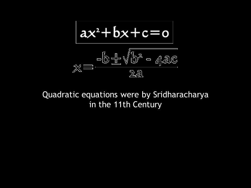 Quadratic equations were by Sridharacharya in the 11th Century