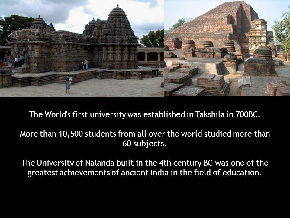 The World s first university was established in Takshila in 700BC.
