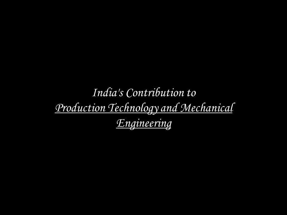 India's Contribution to Production Technology and Mechanical Engineering