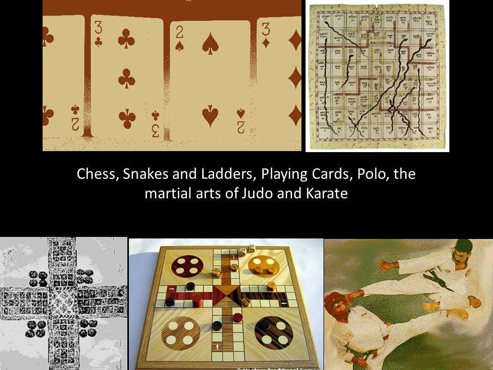 Chess, Snakes and Ladders, Playing Cards, Polo, the martial arts of Judo and Karate