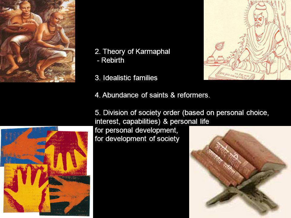 2. Theory of Karmaphal - Rebirth 3. Idealistic families 4. Abundance of saints & reformers. 5. Division of society order (based on personal choice, in