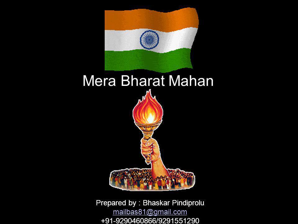 Mera Bharat Mahan Prepared by : Bhaskar Pindiprolu mailbas81@gmail.com +91-9290460866/9291551290