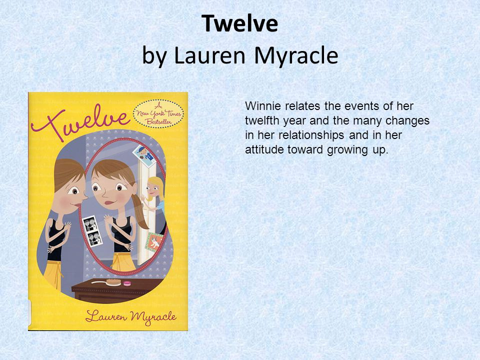 Twelve by Lauren Myracle Winnie relates the events of her twelfth year and the many changes in her relationships and in her attitude toward growing up.