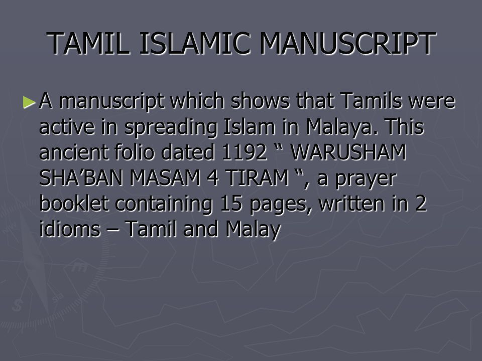 TAMIL ISLAMIC MANUSCRIPT A manuscript which shows that Tamils were active in spreading Islam in Malaya. This ancient folio dated 1192 WARUSHAM SHABAN