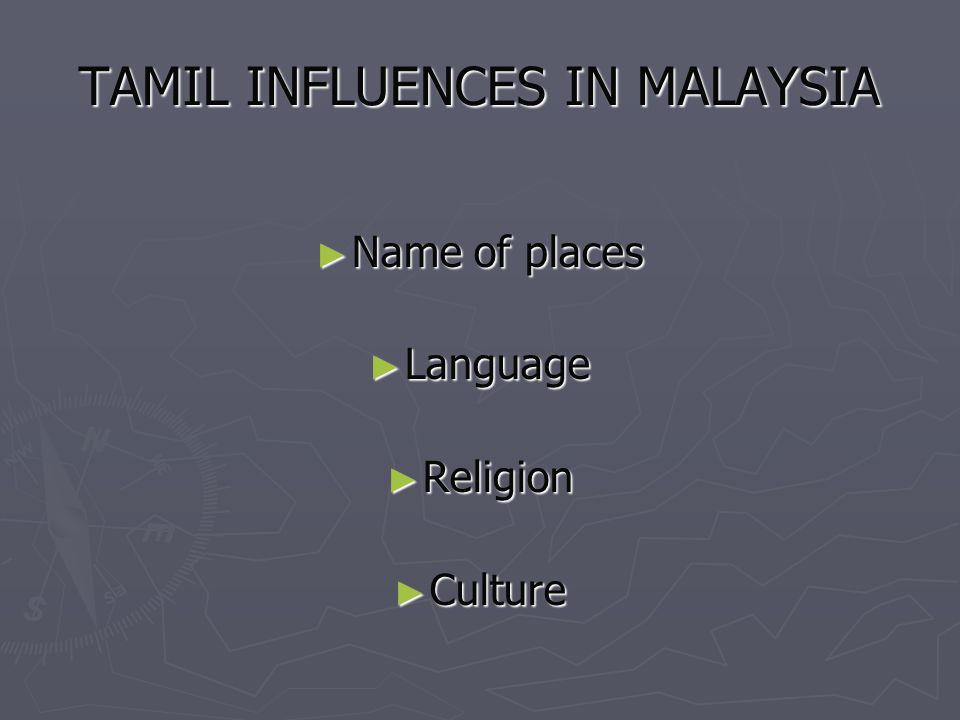 TAMIL INFLUENCES IN MALAYSIA Name of places Name of places Language Language Religion Religion Culture Culture
