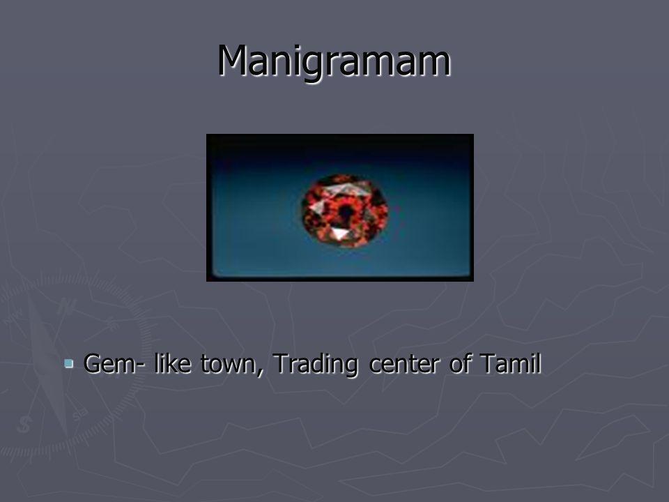 Manigramam Gem- like town, Trading center of Tamil Gem- like town, Trading center of Tamil