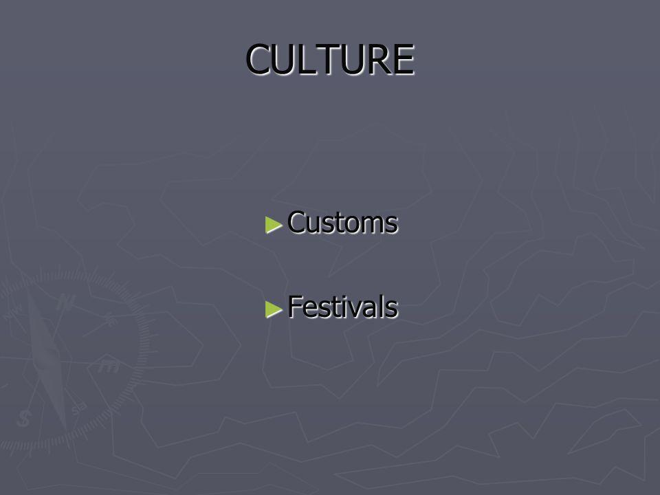 CULTURE Customs Customs Festivals Festivals