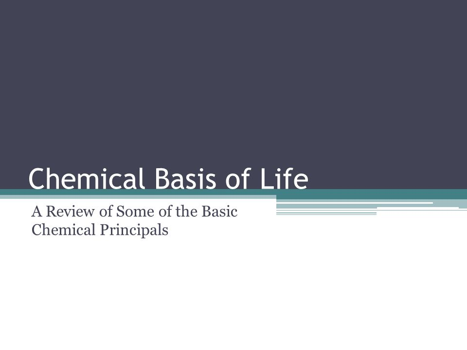 Chemical Basis of Life A Review of Some of the Basic Chemical Principals