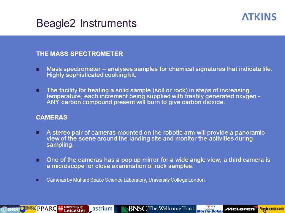 Beagle2 Instruments THE MASS SPECTROMETER Mass spectrometer – analyses samples for chemical signatures that indicate life. Highly sophisticated cookin