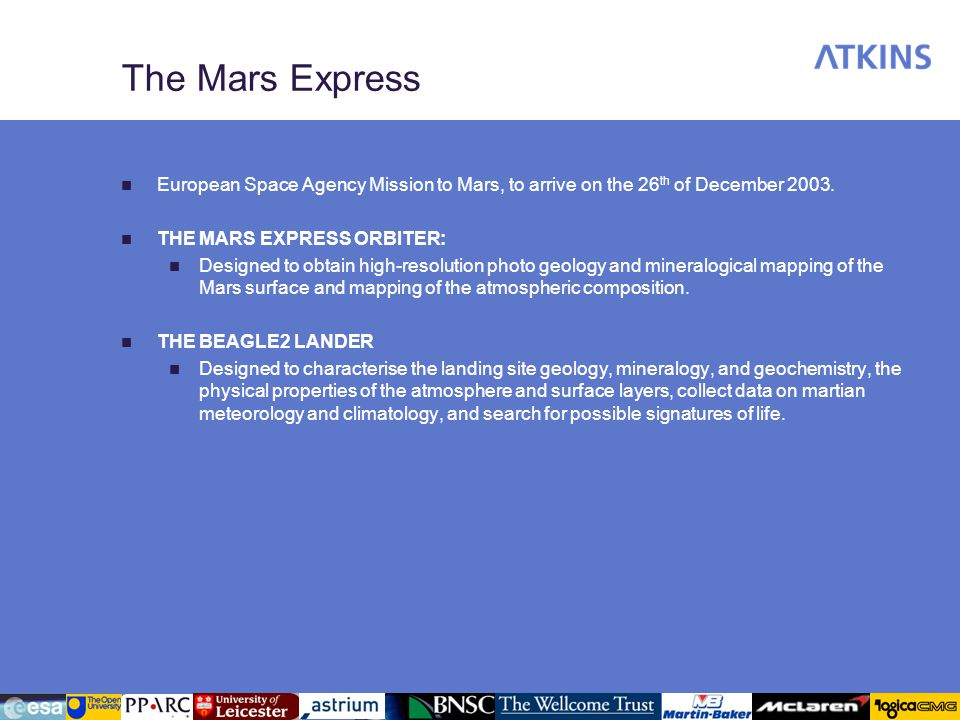 The Mars Express European Space Agency Mission to Mars, to arrive on the 26 th of December 2003. THE MARS EXPRESS ORBITER: Designed to obtain high-res
