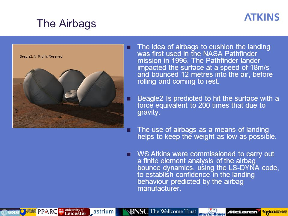 The Airbags The idea of airbags to cushion the landing was first used in the NASA Pathfinder mission in 1996.