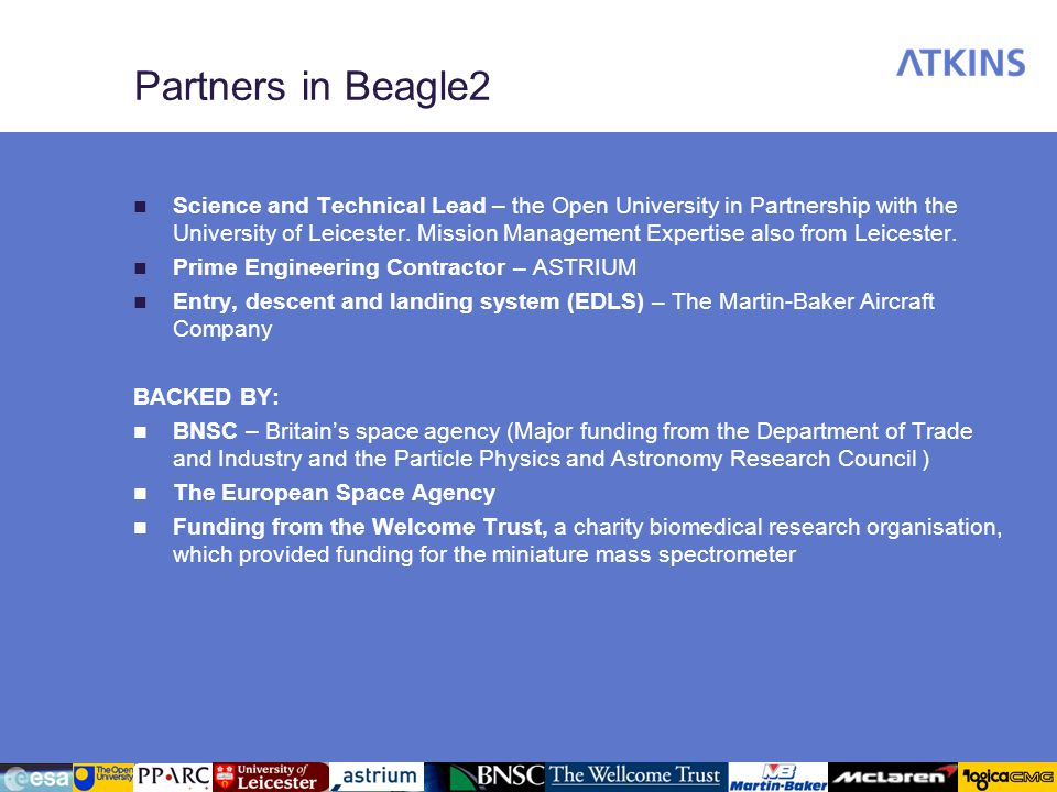 Partners in Beagle2 Science and Technical Lead – the Open University in Partnership with the University of Leicester. Mission Management Expertise als