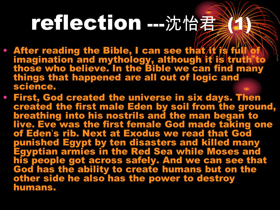 reflection --- (1) After reading the Bible, I can see that it is full of imagination and mythology, although it is truth to those who believe.