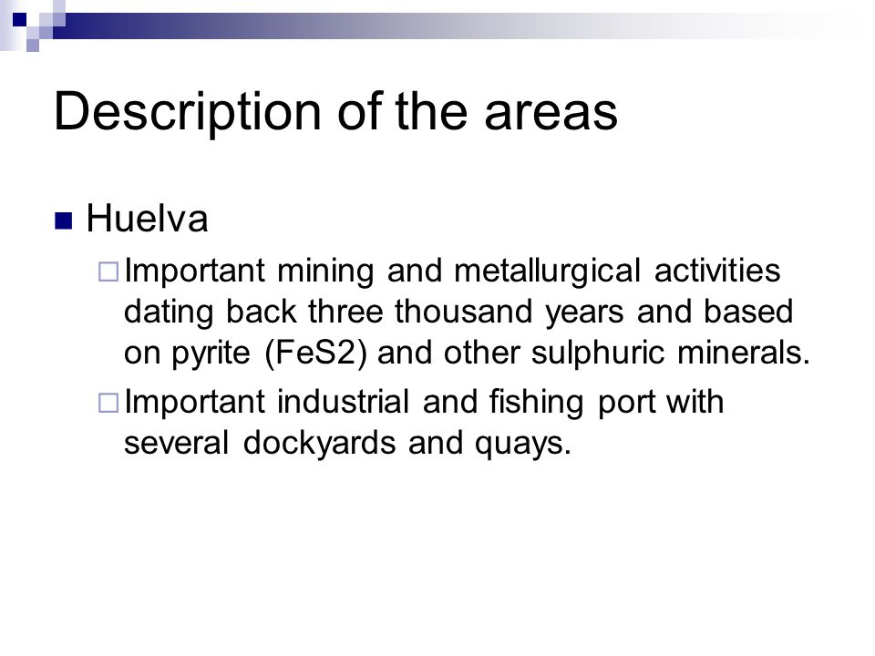 Description of the areas Huelva Important mining and metallurgical activities dating back three thousand years and based on pyrite (FeS2) and other su