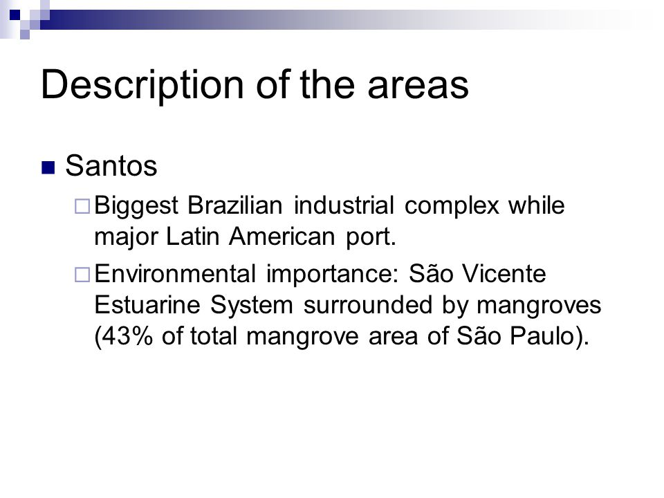 Description of the areas Santos Biggest Brazilian industrial complex while major Latin American port. Environmental importance: São Vicente Estuarine