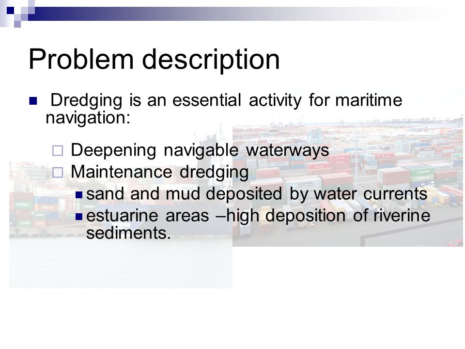 Dredging is an essential activity for maritime navigation: Deepening navigable waterways Maintenance dredging sand and mud deposited by water currents