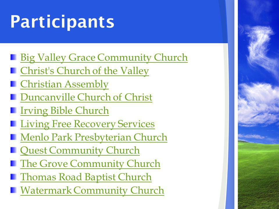 Participants Big Valley Grace Community Church Christ s Church of the Valley Christian Assembly Duncanville Church of Christ Irving Bible Church Living Free Recovery Services Menlo Park Presbyterian Church Quest Community Church The Grove Community Church Thomas Road Baptist Church Watermark Community Church