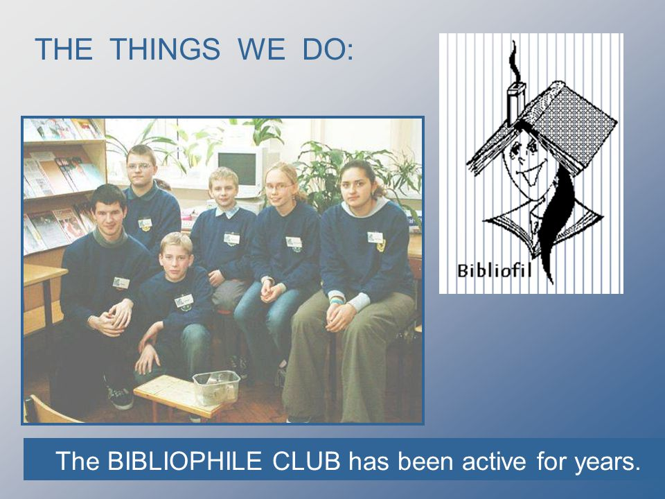 THE THINGS WE DO: The BIBLIOPHILE CLUB has been active for years.