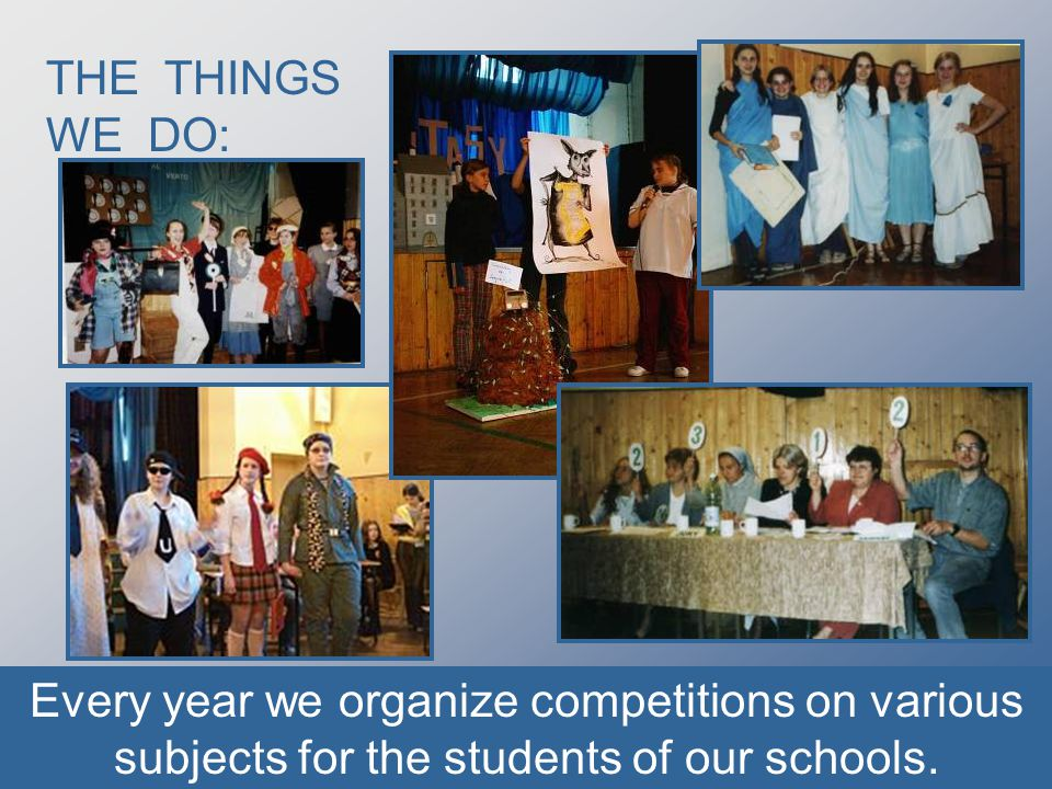 THE THINGS WE DO: Every year we organize competitions on various subjects for the students of our schools.