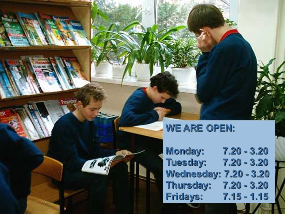WE ARE OPEN: Monday: 7.20 - 3.20 Tuesday: 7.20 - 3.20 Wednesday: 7.20 - 3.20 Thursday: 7.20 - 3.20 Fridays: 7.15 - 1.15