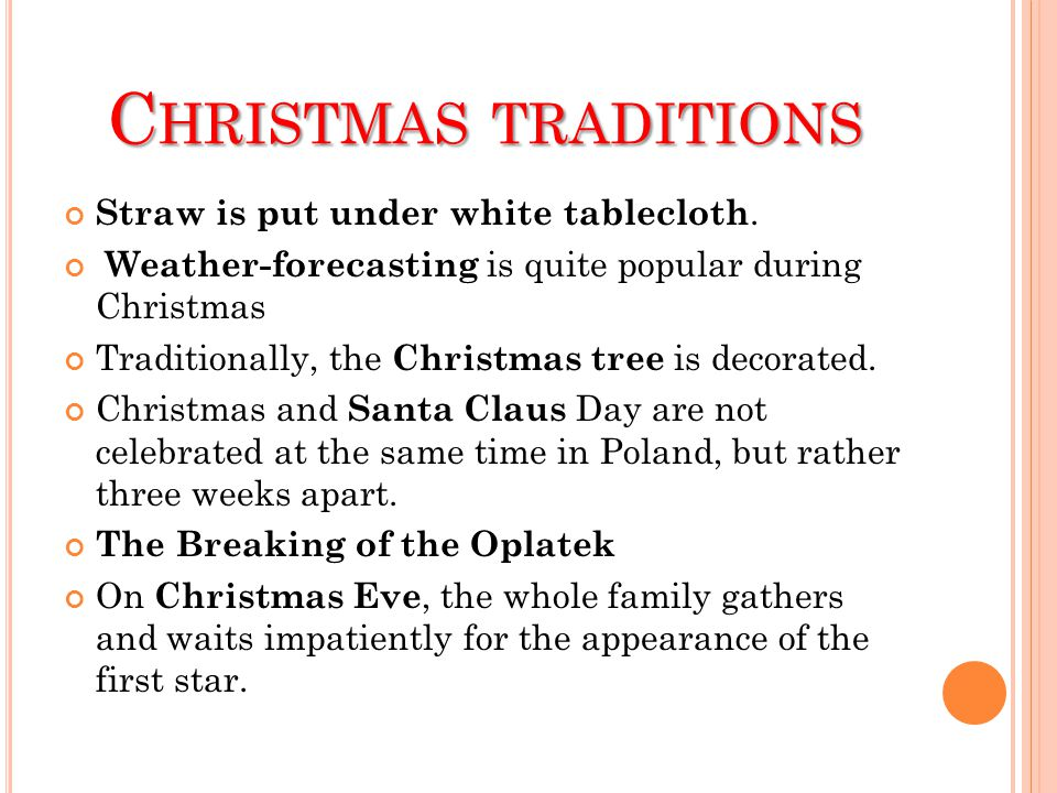 C HRISTMAS TRADITIONS Straw is put under white tablecloth. Weather-forecasting is quite popular during Christmas Traditionally, the Christmas tree is