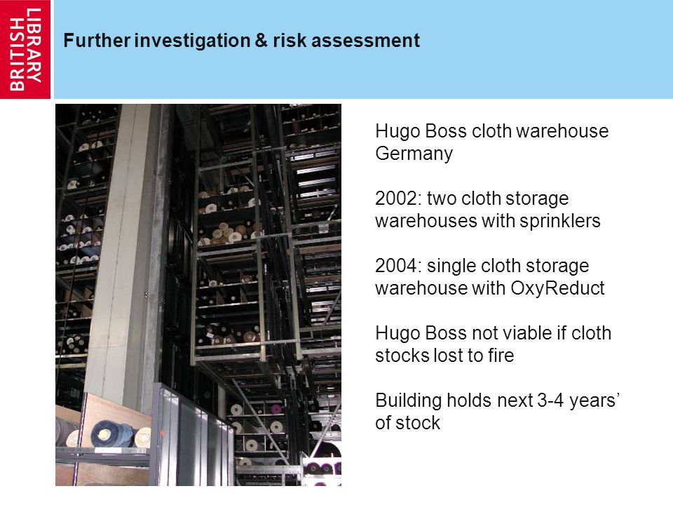 Further investigation & risk assessment Hugo Boss cloth warehouse Germany 2002: two cloth storage warehouses with sprinklers 2004: single cloth storag