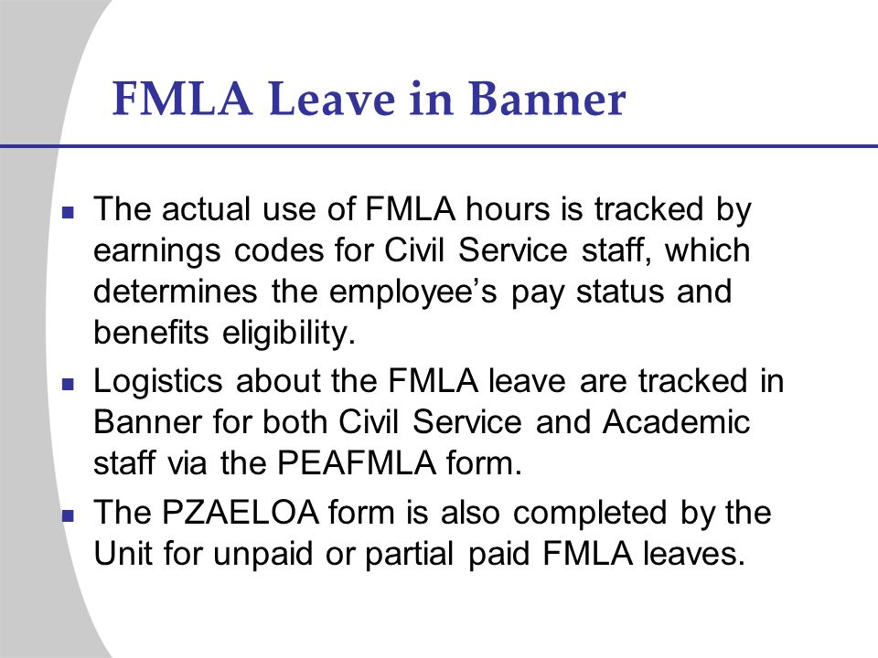 FMLA Leave in Banner The actual use of FMLA hours is tracked by earnings codes for Civil Service staff, which determines the employees pay status and