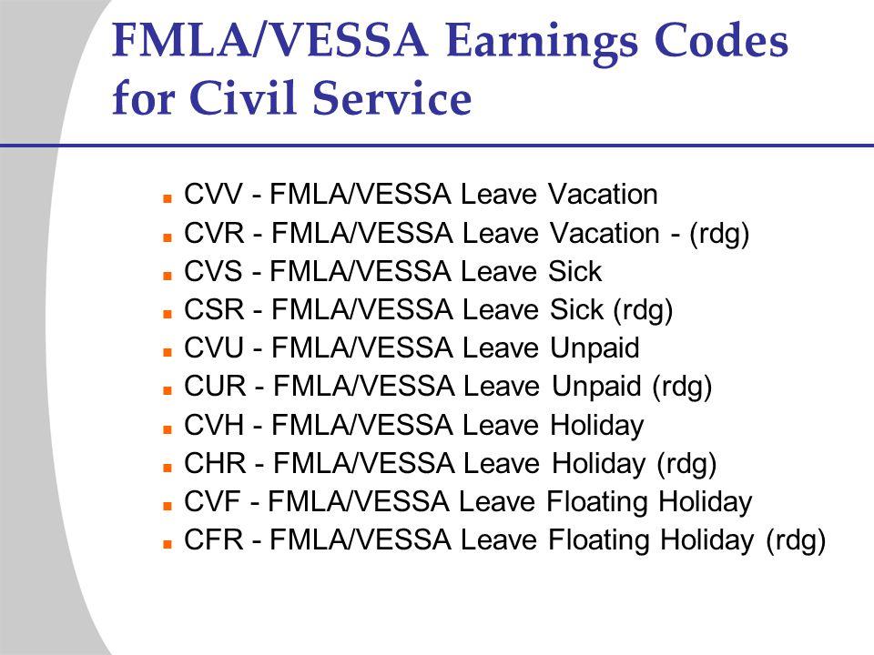 FMLA/VESSA Earnings Codes for Civil Service CVV - FMLA/VESSA Leave Vacation CVR - FMLA/VESSA Leave Vacation - (rdg) CVS - FMLA/VESSA Leave Sick CSR -